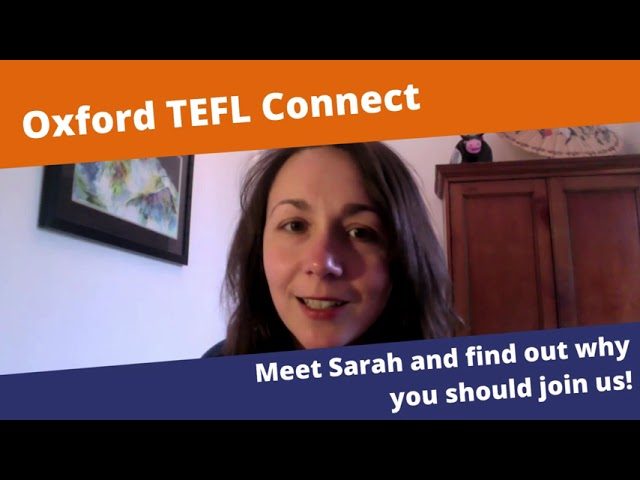 Meet Sarah and find out why she thinks you should join Oxford TEFL Connect