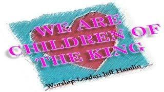 We Are Children Of The King- Jeff Hamlin (Hosanna! Music)