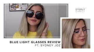 Blue Light Glasses Review | EyeBuyDirect x Sydney Joz