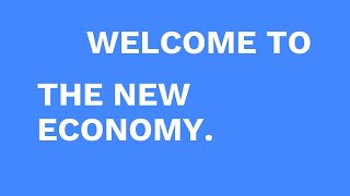 Welcome to the NEW ECONOMY