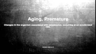 Medical vocabulary: What does Aging, Premature mean