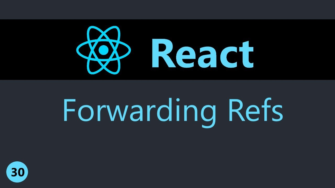 ReactJS Tutorial - 30 - Forwarding Refs