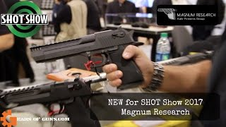 SHOT Show 2017| New for Magnum Research | GearsofGuns