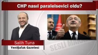 Salih Tuna : CHP nasıl paralelsevici oldu?