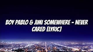 boy pablo & Jimi Somewhere - Never Cared [Lyric]