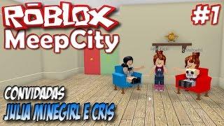 ROBLOX-MeepCity #1-Decorating my house (ft. Julia Minegirl and Cris)