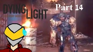 Dying Light - Part 14 - Just Got To Keep On Running!!!