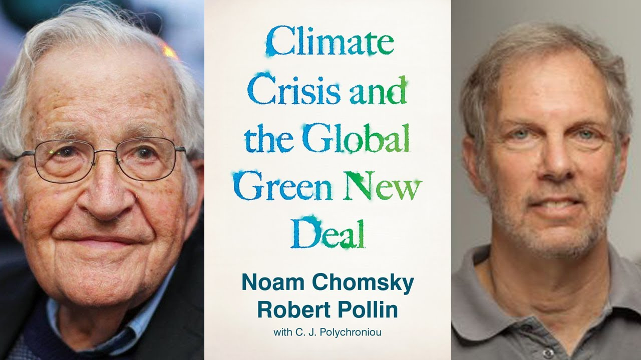 Climate Crisis and the Global Green New Deal, with Noam Chomsky and Robert  Pollin - YouTube
