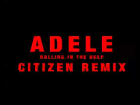 Adele - Rolling In The Deep (Citizen Remix)