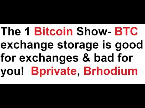 The 1 Bitcoin Show- BTC exchange storage is good for exchanges & bad for you!  Bprivate, Brhodium