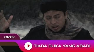 Video Opick - Tiada Duka Yang Abadi | Official Video download MP3, 3GP, MP4, WEBM, AVI, FLV Agustus 2017