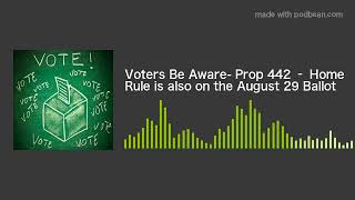 Voters Be Aware- Prop 442 – Home Rule is also on the August 29 Ballot