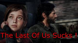 The Last Of Us Sucks - The Last Of Us Part 2 Sucks - The Last Of Us Is Overrated Garbage
