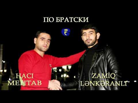 Zamiq Lenkeranli ft Haci Mehtab - Po...