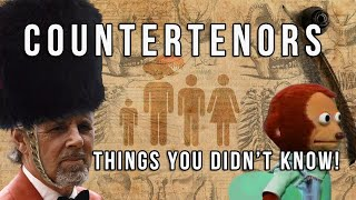 Countertenors - Things you didn't know!