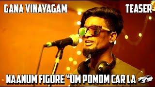 Naanum Figure um Ponom Car la | Teaser | Gana Vinayagam | Yaara Nee