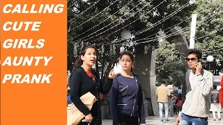 CALLING CUTE GIRLS AUNTY PRANK,PRANK IN INDIA