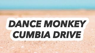 Dance monkey - Cumbia Drive