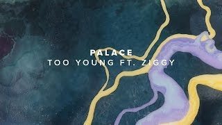Palace - Too Young feat. Ziggy