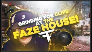 GRINDING FOR CLIPS AT THE FAZE HOUSE!