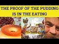 🔵 The Proof of the Pudding is in the Eating - Proverb - The Proof of the Pudding Meaning