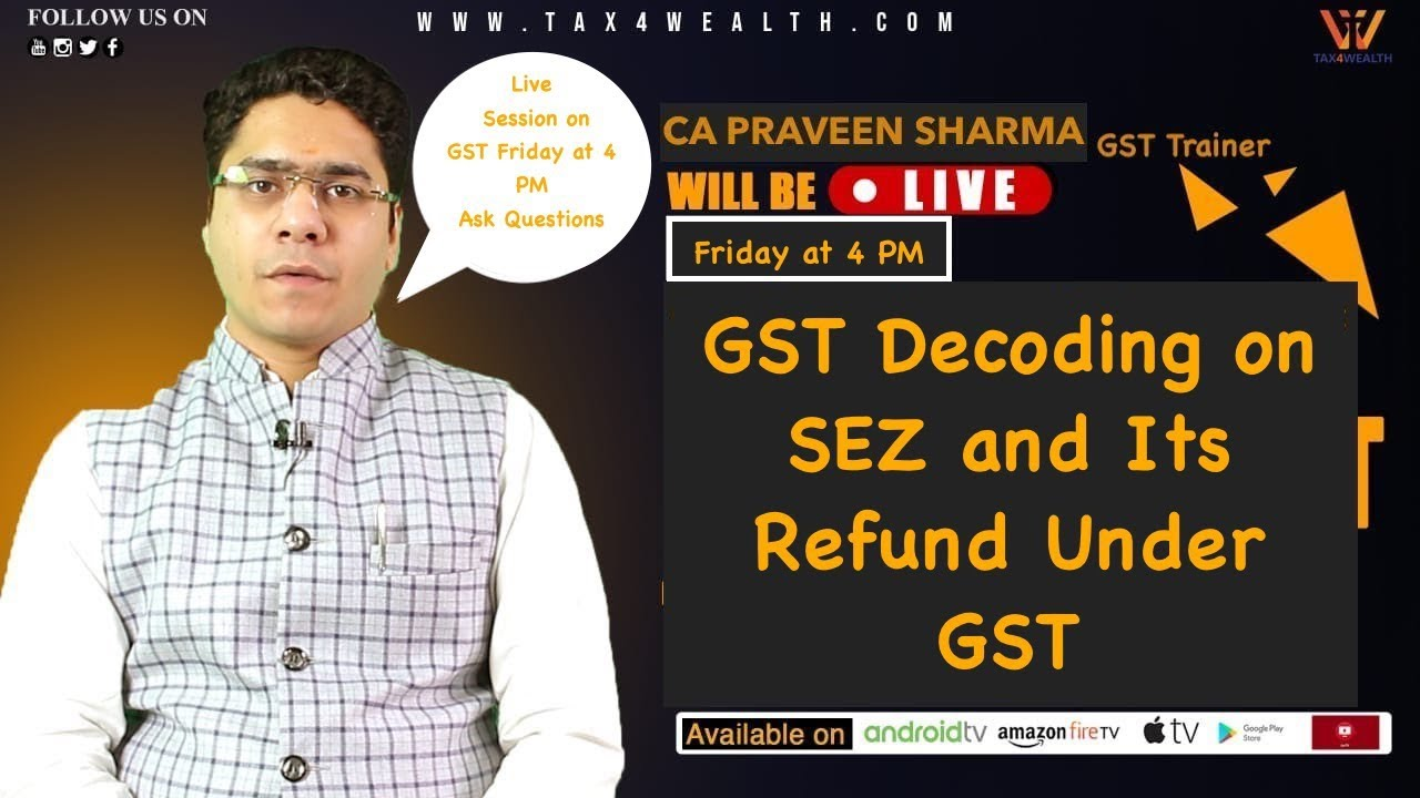 GST Decoding on SEZ and Its Refund Under GST with CA Parveen Live Session on Friday at 4 PM