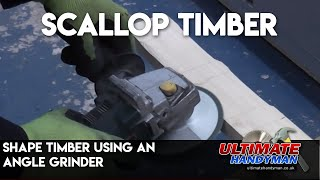 Scallop timber | Shape timber using an angle grinder