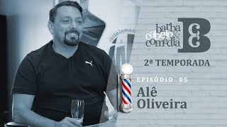 Dihh Lopes - Barba, Cabelo & Comédia  - Alê Oliveira - EP 05  - Temp 02