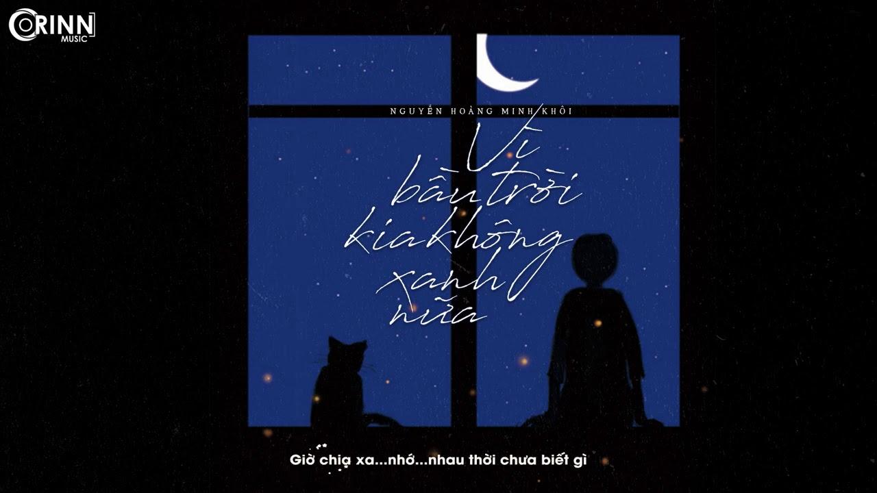 Vì Bầu Trời Kia Không Xanh Nữa - Nguyễn Hoàng Minh Khôi | MV Lyrics HD
