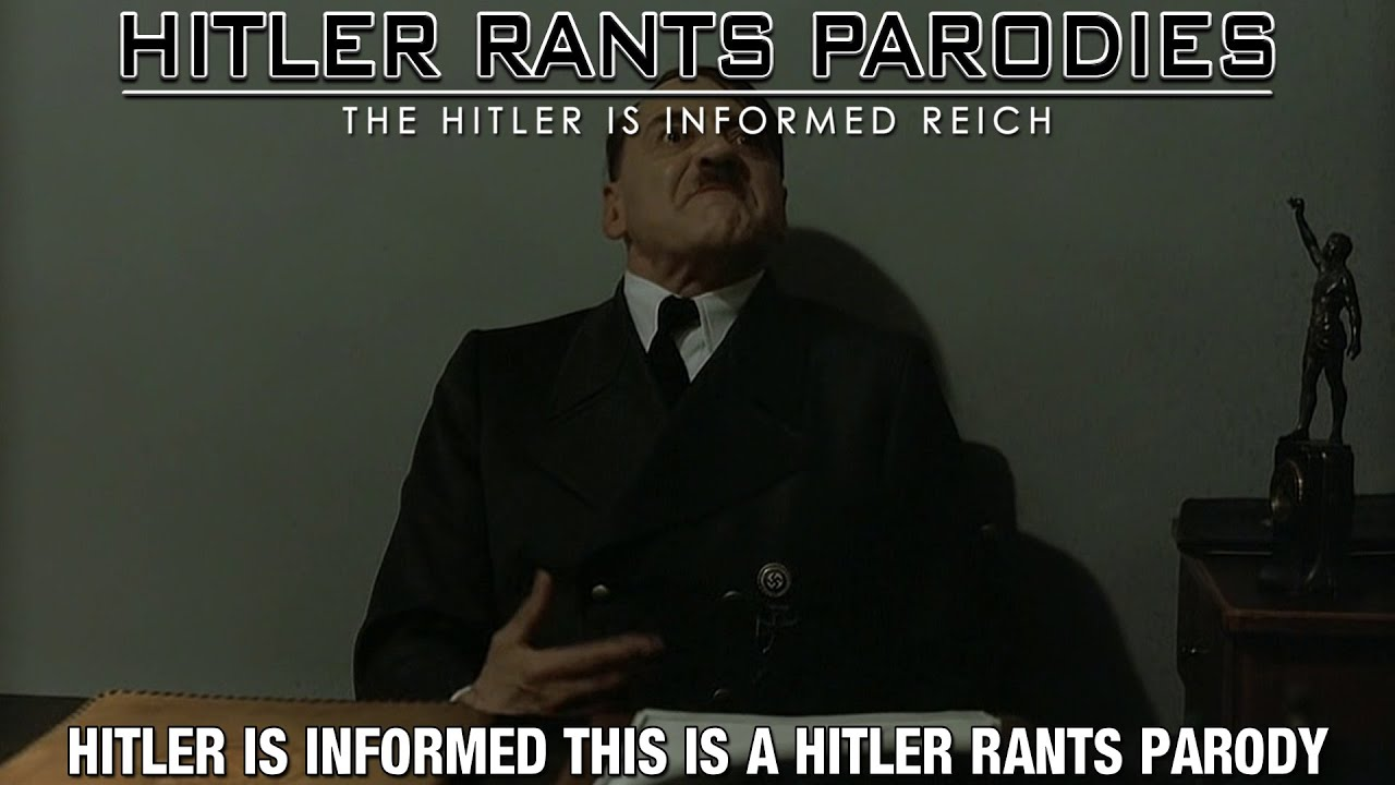 Hitler is informed this is a Hitler Rants Parody