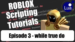 [ 003 ] ROBLOX Scripting Tutorials w/ Cytheur - while true do