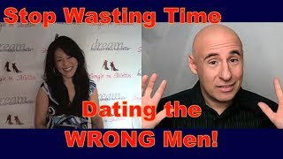 Dating Advice for Women: Stop Wasting Time Dating the WRONG Men!