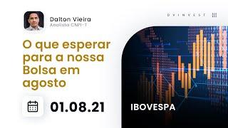 Ibovespa - O que esperar para a nossa Bolsa em agosto/21 | Análise Especial