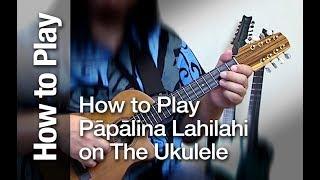"""How to Play and Sing """"Pāpālina Lahilahi"""" on the Ukulele"""