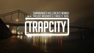 Far East Movement & T-mass - Surrounded (ft. JVZEL) (Killercats Remix)