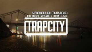 Far East Movement & T-mass - Surrounded (ft. JVZEL) (Killercats Remix)