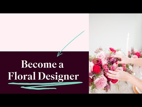 How to Become a Floral Designer | Floral Design 101