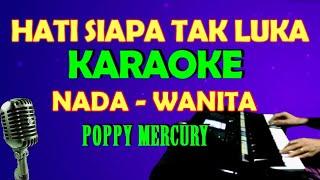 HATI SIAPA TAK LUKA - KARAOKE [CEWEK / WANITA] LIRIK, HD | POPPY MERCURY