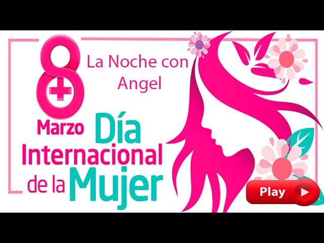 LA NOCHE CON ÁNGEL - 8M Día Internacional de la Mujer 2020
