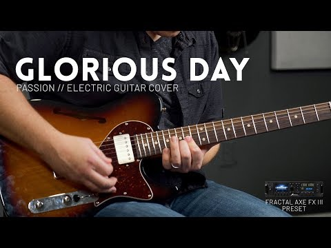 Glorious Day – Passion, Kristian Stanfill – Electric guitar cover & Axe-FX III, AX8 preset