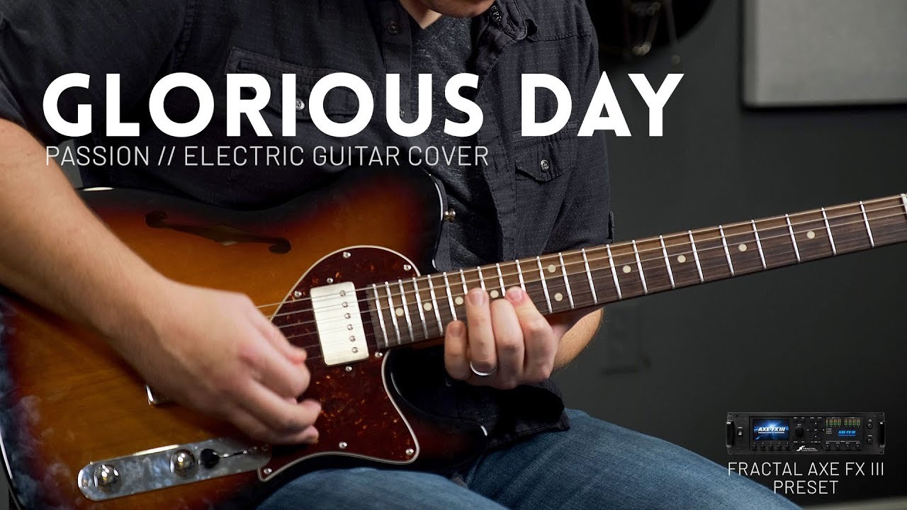 Glorious Day - Passion, Kristian Stanfill - Electric guitar cover & Axe-FX  III, AX8 preset