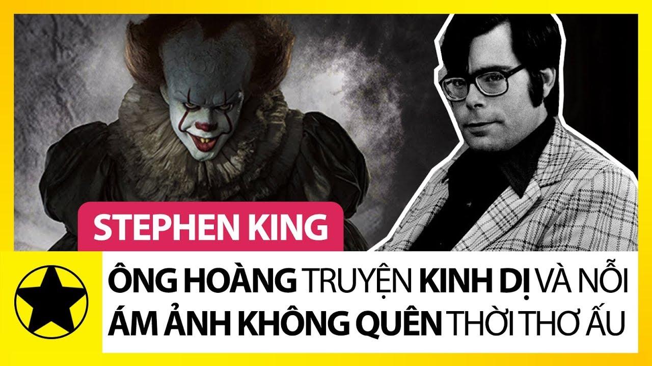 """Stephen King – """"Ông Hoàng"""" Truyện Kinh Dị Và Nỗi Ám Ảnh Không Thể Quên Thời Thơ Ấu"""