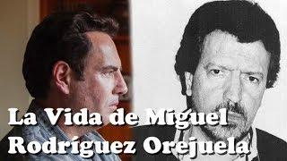 La Vida de MIGUEL RODRÍGUEZ OREJUELA