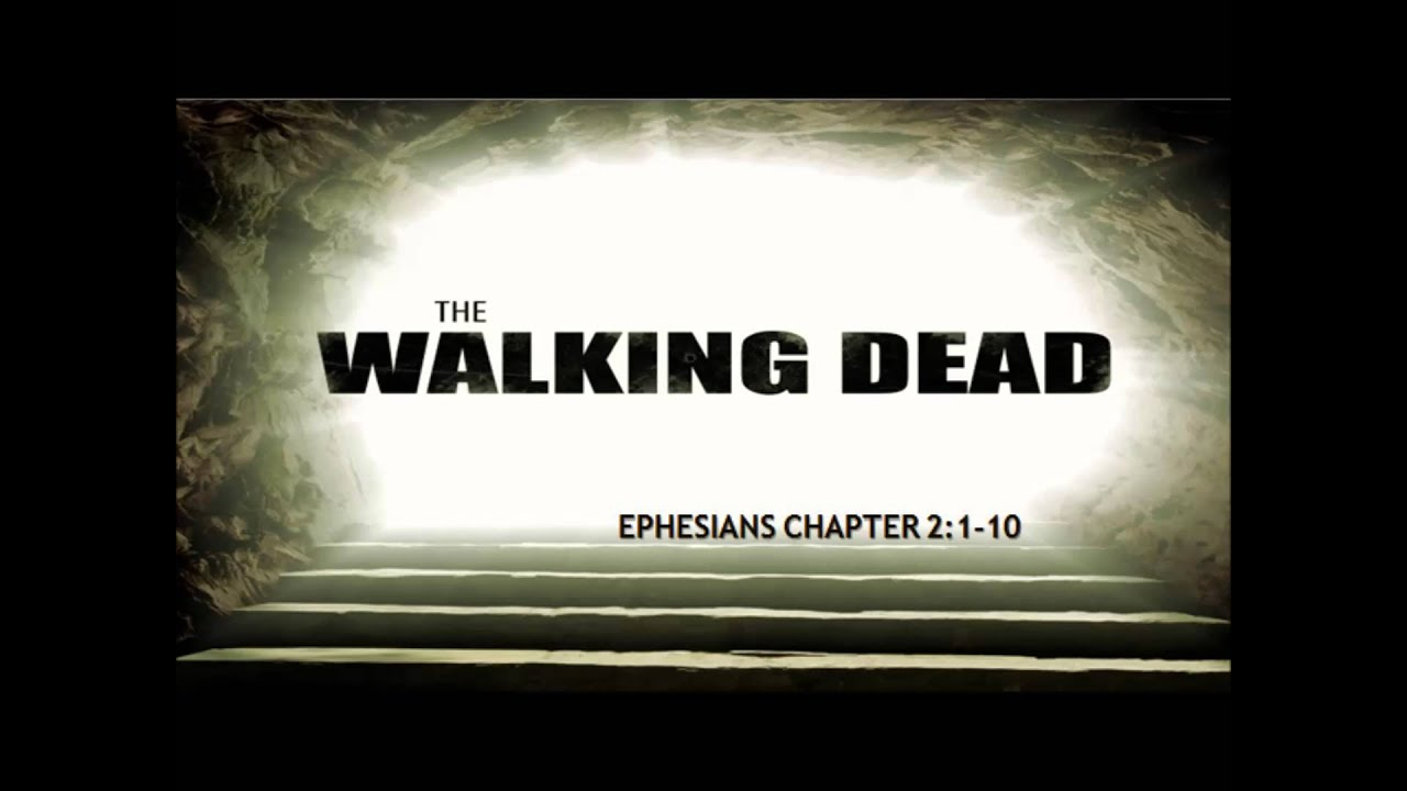 "Thurs Night Alive"" Ephesians 2: 1-10 The Walking Dead - YouTube"