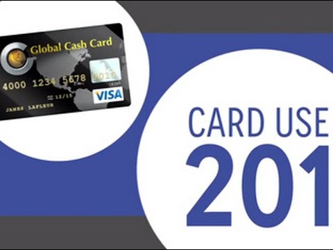 Global Cash Card and Visa: Card Use 201