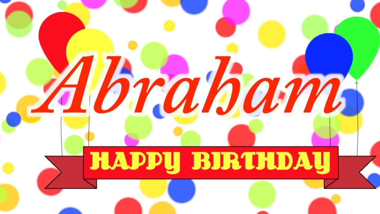 Happy Birthday Abraham Song Youtube