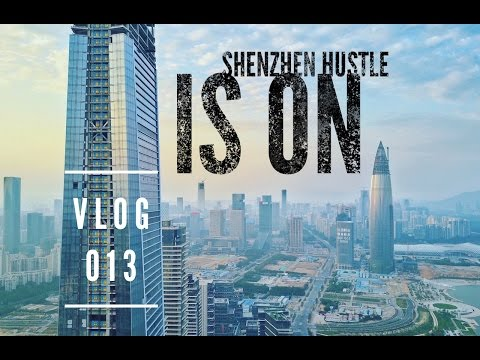 VLOG 013 - SHENZHEN HUSTLE IS ON