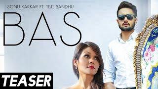 Bas : Sonu Kakkar (Teaser ) Ft. Teji Sandhu | Latest Punjabi Songs 2018 | Juke Dock