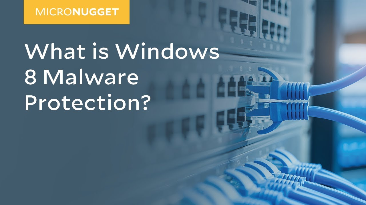 MicroNugget: What is Windows 8 Malware Protection?
