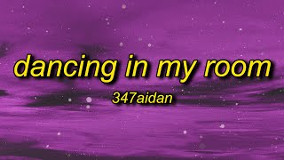 347aidan - Dancing In My Room (Lyrics) | i been dancing in my room swaying my feet